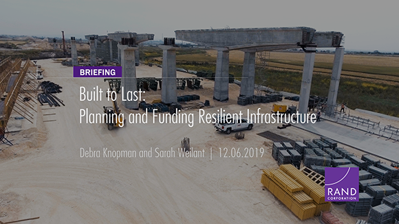 RAND's Debra Knopman and Sarah Weilant discuss how to incorporate resilience in infrastructure planning