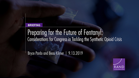 RAND's Bryce Pardo and Beau Kilmer discuss the future of fentanyl and other synthetic opioids