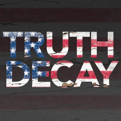 The words Truth Decay over an American flag